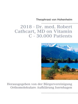 cover image of 2018--Dr. med. Robert Cathcart, MD on Vitamin C--30.000 Patients